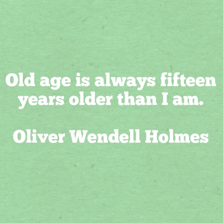 quote on aging by oliver wendell holmes